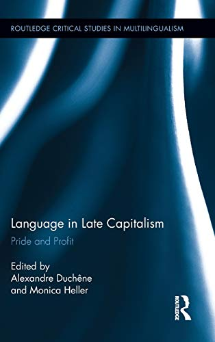 9780415888592: Language in Late Capitalism: Pride and Profit (Routledge Critical Studies in Multilingualism)
