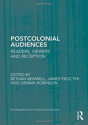 9780415888714: Postcolonial Audiences: Readers, Viewers and Reception (Routledge Research in Postcolonial Literatures)