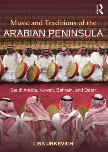 9780415888721: Music and Traditions of the Arabian Peninsula: Saudi Arabia, Kuwait, Bahrain, and Qatar