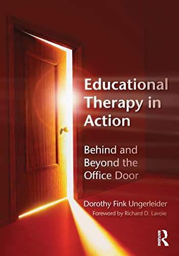 Educational Therapy in Action: Behind and Beyond the Office Door: Ungerleider, Dorothy