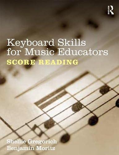 Keyboard Skills for Music Educators: Score Reading: Gregorich, Shellie; Moritz, Benjamin