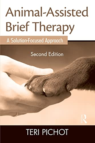 Animal-Assisted Brief Therapy, Second Edition: A Solution-Focused Approach: Pichot, Teri