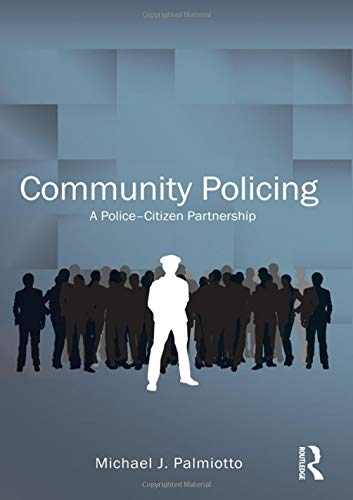 Community Policing: A Police-Citizen Partnership (Criminology and Justice Studies): Michael J. ...