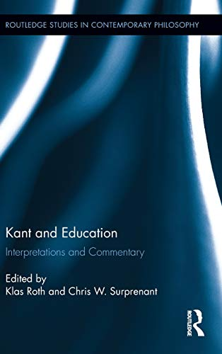 9780415889803: Kant and Education: Interpretations and Commentary (Routledge Studies in Contemporary Philosophy, Vol. 29)