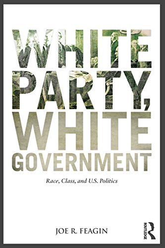 9780415889834: White Party, White Government: Race, Class, and U.S. Politics