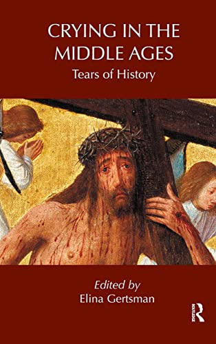 9780415889858: Crying in the Middle Ages: Tears of History (Routledge Studies in Medieval Religion and Culture)