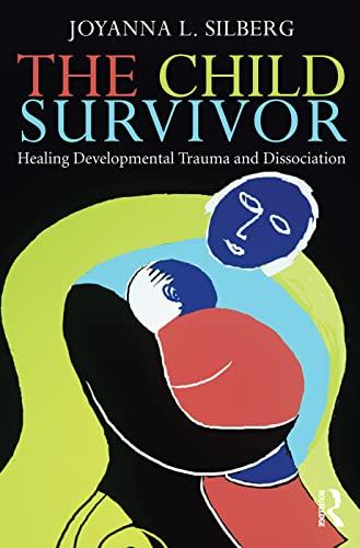 Child Survivor Healing Developmental Trauma and Dissociation: Silberg, Joyanna L.