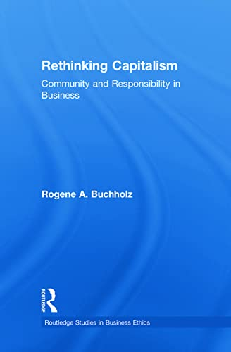9780415890182: Rethinking Capitalism: Community and Responsibility in Business (Routledge Studies in Business Ethics)