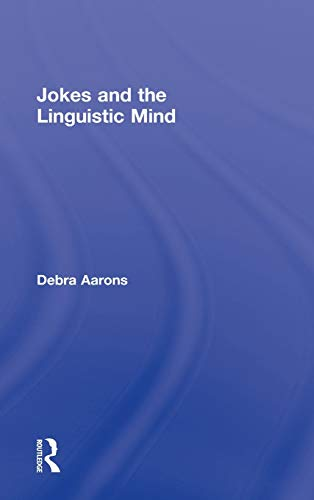 Jokes and the Linguistic Mind: Aarons, Debra
