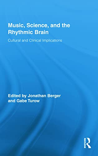 9780415890595: Music, Science, and the Rhythmic Brain: Cultural and Clinical Implications (Routledge Research in Music)