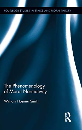 9780415890687: The Phenomenology of Moral Normativity (Routledge Studies in Ethics and Moral Theory)