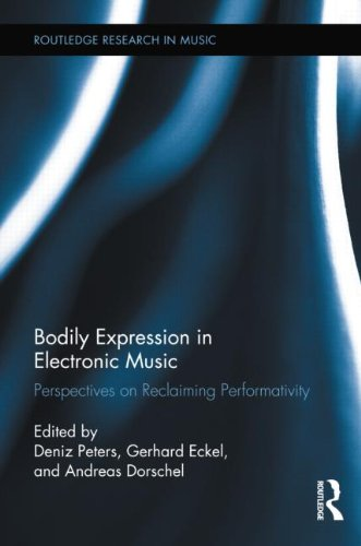 9780415890809: Bodily Expression in Electronic Music: Perspectives on Reclaiming Performativity (Routledge Research in Music)