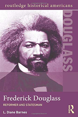 Frederick Douglass: Reformer and Statesman (Routledge Historical Americans): Barnes, L. Diane