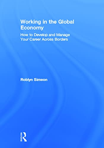 9780415891301: Working in the Global Economy: How to Develop and Manage Your Career Across Borders