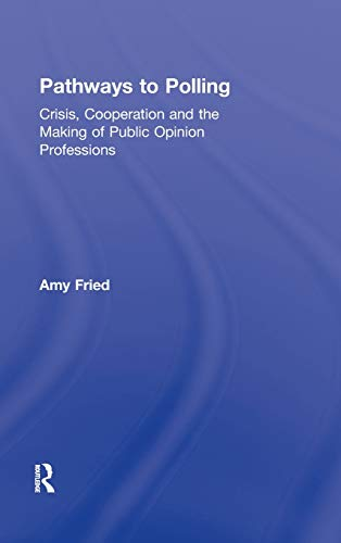 9780415891417: Pathways to Polling: Crisis, Cooperation and the Making of Public Opinion Professions