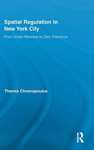 9780415891585: Spatial Regulation in New York City: From Urban Renewal to Zero Tolerance (Routledge Advances in Geography)