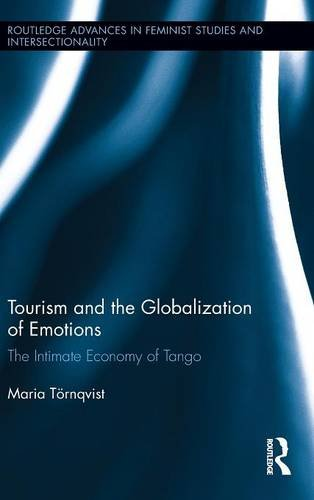 Tourism and the Globalization of Emotions: The Intimate Economy of Tango (Routledge Advances in ...
