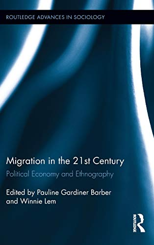 9780415892223: Migration in the 21st Century: Political Economy and Ethnography (Routledge Advances in Sociology)