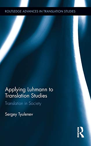 Applying Luhmann to Translation Studies: Translation in Society (Routledge Advances in Translation ...