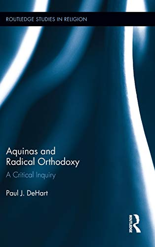 9780415892414: Aquinas and Radical Orthodoxy: A Critical Inquiry (Routledge Studies in Religion)