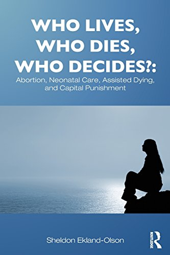 9780415892476: Who Lives, Who Dies, Who Decides?: Abortion, Neonatal Care, Assisted Dying, and Capital Punishment (Sociology Re-Wired)