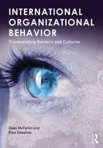 International Organizational Behavior: Transcending Borders and Cultures: McFarlin, Dean; Sweeney,