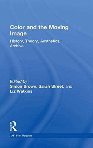 9780415892636: Color and the Moving Image: History, Theory, Aesthetics, Archive (AFI Film Readers)