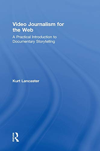 9780415892667: Video Journalism for the Web: A Practical Introduction to Documentary Storytelling