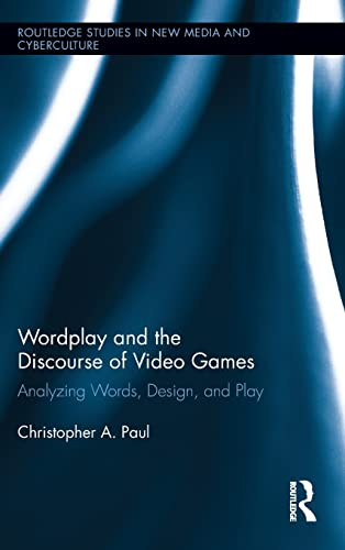 9780415893060: Wordplay and the Discourse of Video Games: Analyzing Words, Design, and Play (Routledge Studies in New Media and Cyberculture)