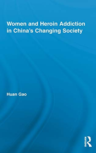 Women and Heroin Addiction in China's Changing Society (Routledge Advances in Criminology): ...