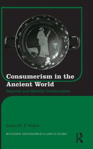 Consumerism in the Ancient World: Imports and Identity Construction (Routledge Monographs in ...