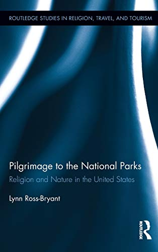 9780415893800: Pilgrimage to the National Parks: Religion and Nature in the United States (Routledge Studies in Pilgrimage, Religious Travel and Tourism)