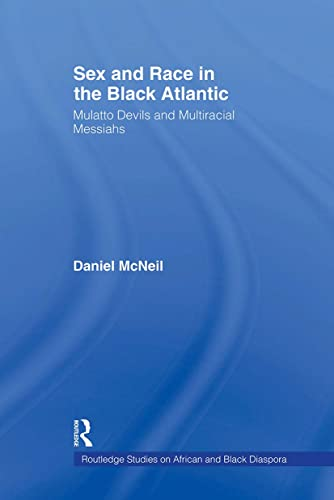 9780415893916: Sex and Race in the Black Atlantic: Mulatto Devils and Multiracial Messiahs (Routledge Studies on African and Black Diaspora)
