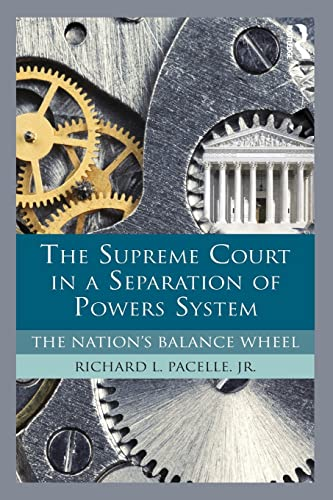 The Supreme Court in a Separation of Powers System: The Nation's Balance Wheel: Pacelle, ...