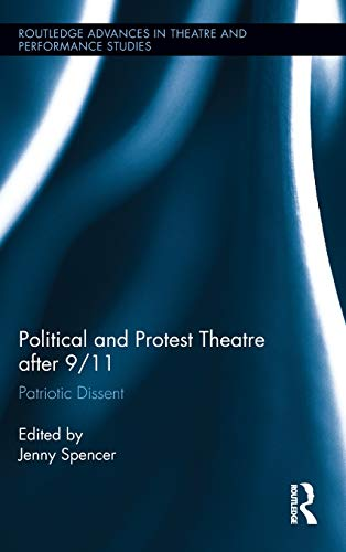 9780415895514: Political and Protest Theatre after 9/11: Patriotic Dissent (Routledge Advances in Theatre & Performance Studies)