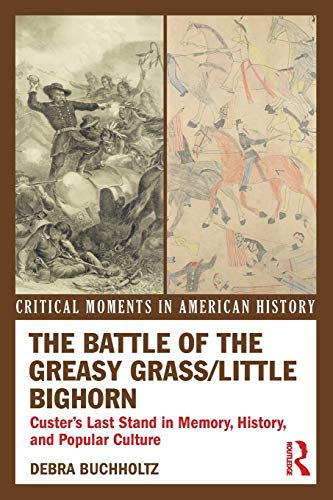 9780415895590: The Battle of the Greasy Grass/Little Bighorn: Custer's Last Stand in Memory, History, and Popular Culture (Critical Moments in American History)