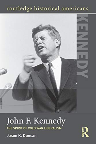 9780415895637: John F. Kennedy: The Spirit of Cold War Liberalism (Routledge Historical Americans)
