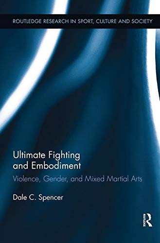 9780415896283: Ultimate Fighting and Embodiment: Violence, Gender and Mixed Martial Arts (Routledge Research in Sport, Culture and Society)