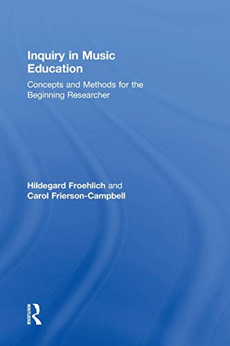 9780415896399: Inquiry in Music Education: Concepts and Methods for the Beginning Researcher