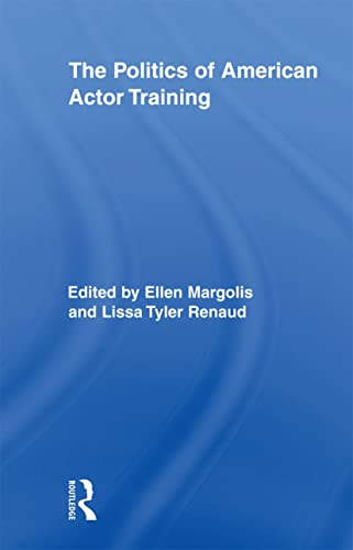9780415896535: The Politics of American Actor Training (Routledge Advances in Theatre and Performance Studies)