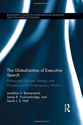 9780415896627: The Globalization of Executive Search: Professional Services Strategy and Dynamics in the Contemporary World (Routledge Studies in International Business and the World Economy)