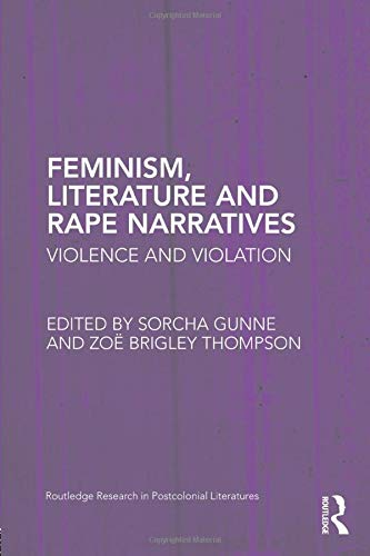 Feminism, Literature and Rape Narratives: Violence and: Gunne, Sorcha