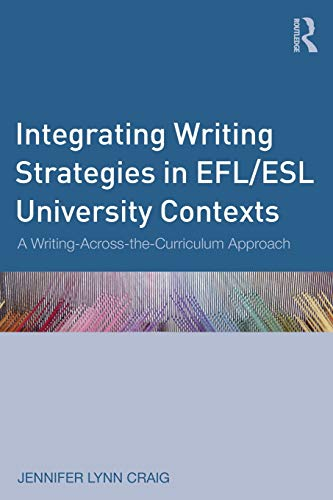 Integrating Writing Strategies in Efl/ESL University Contexts: A Writing-Across-The-Curriculum...