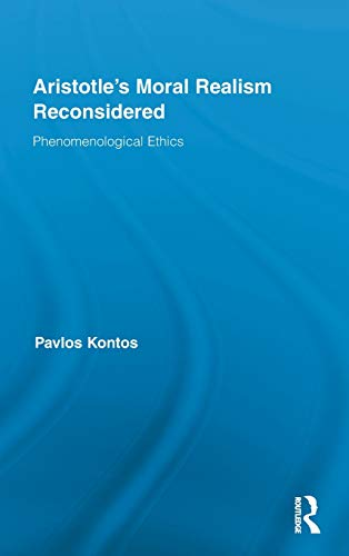 9780415896740: Aristotle's Moral Realism Reconsidered: Phenomenological Ethics (Routledge Studies in Ethics and Moral Theory)