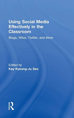 Using Social Media Effectively in the Classroom: Blogs, Wikis, Twitter, and More: Kay Seo