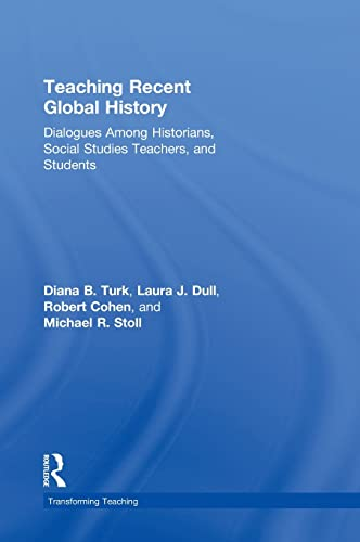 9780415897075: Teaching Recent Global History: Dialogues Among Historians, Social Studies Teachers and Students (Transforming Teaching)