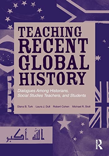 9780415897082: Teaching Recent Global History: Dialogues Among Historians, Social Studies Teachers and Students (Transforming Teaching)