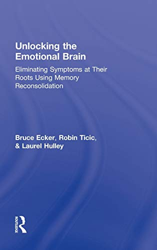 9780415897167: Unlocking the Emotional Brain: Eliminating Symptoms at Their Roots Using Memory Reconsolidation