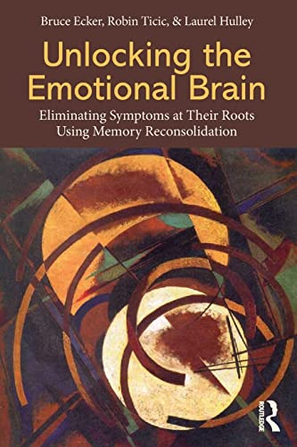 9780415897174: Unlocking the Emotional Brain: Eliminating Symptoms at Their Roots Using Memory Reconsolidation
