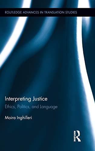 9780415897235: Interpreting Justice: Ethics, Politics and Language (Routledge Advances in Translation and Interpreting Studies)